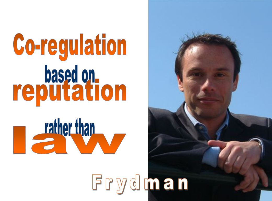 Co-regulation based on reputation rather than law Frydman