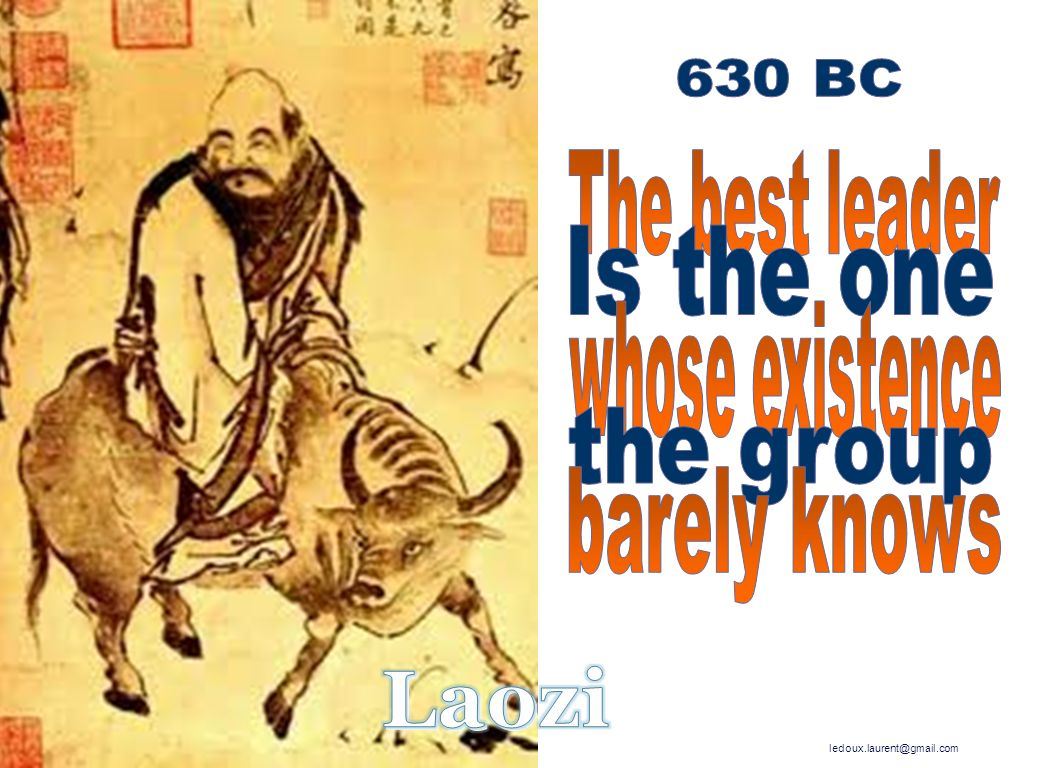 Laozi 630 BC Is the one the group The best leader whose existence