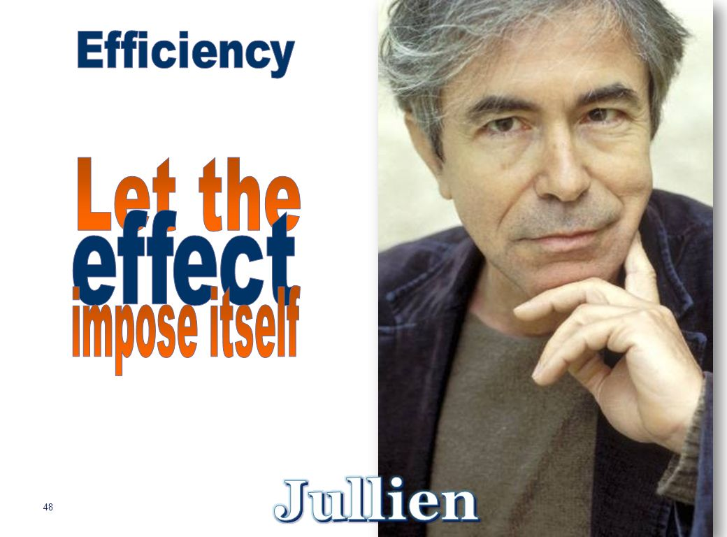 Efficiency Let the effect impose itself Jullien