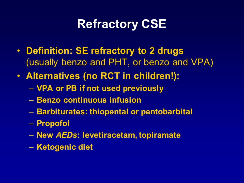Refractory CSE Definition: SE refractory to 2 drugs (usually benzo and PHT, or benzo and VPA) Alternatives (no RCT in children!):