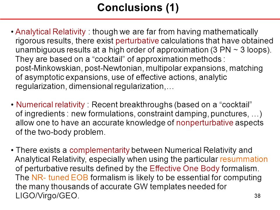 Conclusions (1) • Analytical Relativity : though we are far from having mathematically.
