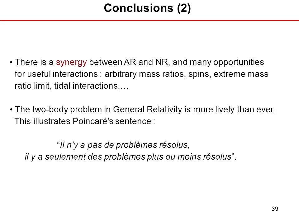 Conclusions (2) • There is a synergy between AR and NR, and many opportunities. for useful interactions : arbitrary mass ratios, spins, extreme mass.
