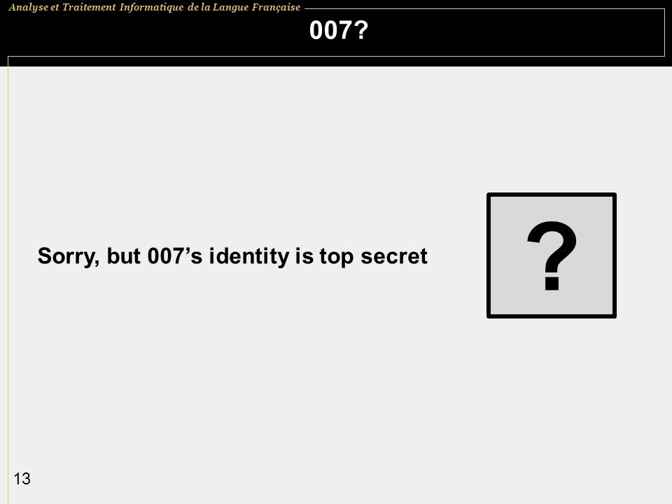 007 Sorry, but 007's identity is top secret