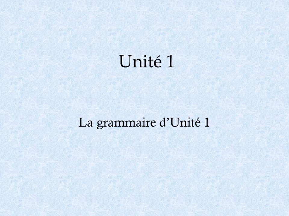 Unité 1 La grammaire d'Unité 1