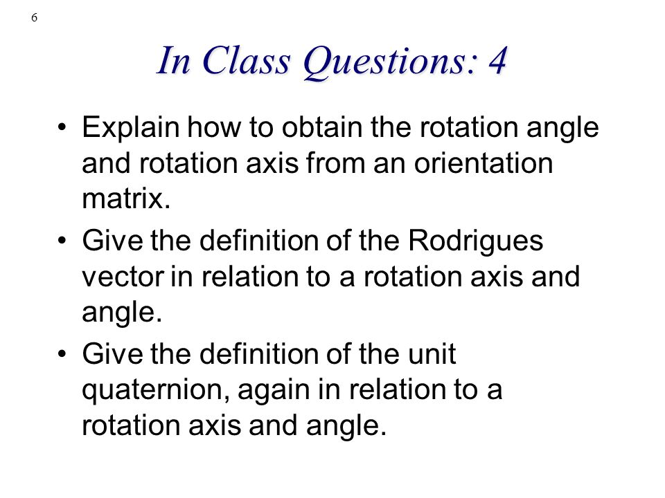 In Class Questions: 4 Explain how to obtain the rotation angle and rotation axis from an orientation matrix.