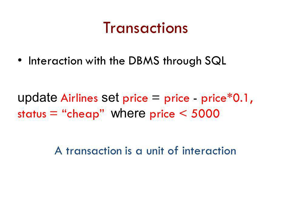 A transaction is a unit of interaction