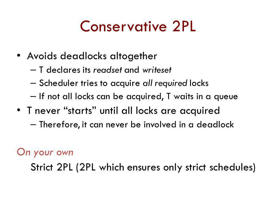 Conservative 2PL Avoids deadlocks altogether