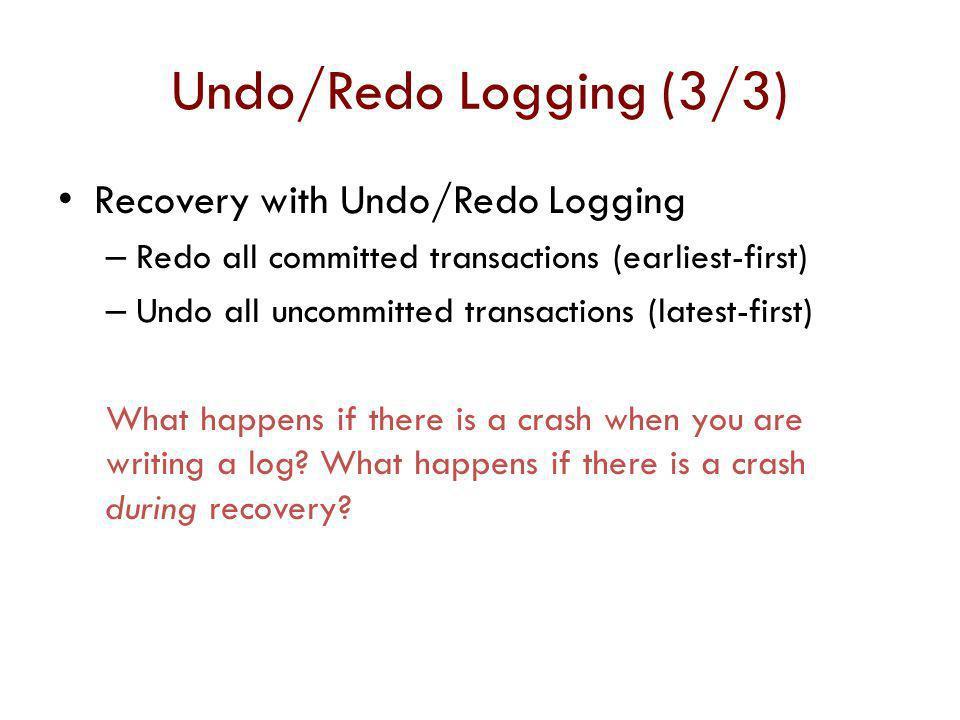 Undo/Redo Logging (3/3) Recovery with Undo/Redo Logging