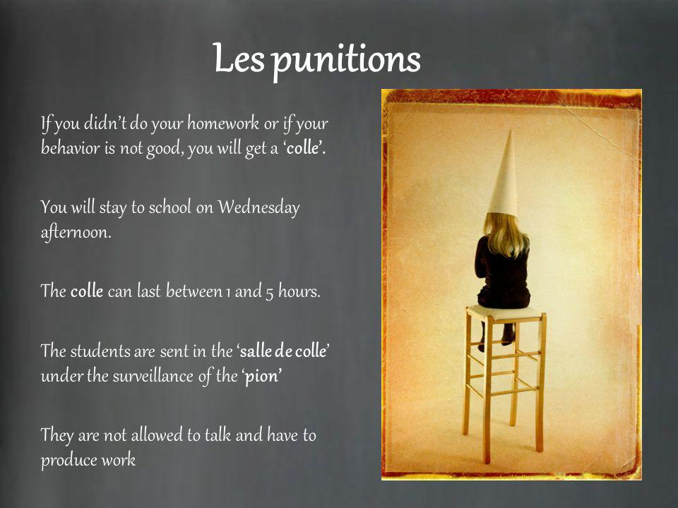 Les punitions If you didn't do your homework or if your behavior is not good, you will get a 'colle'.