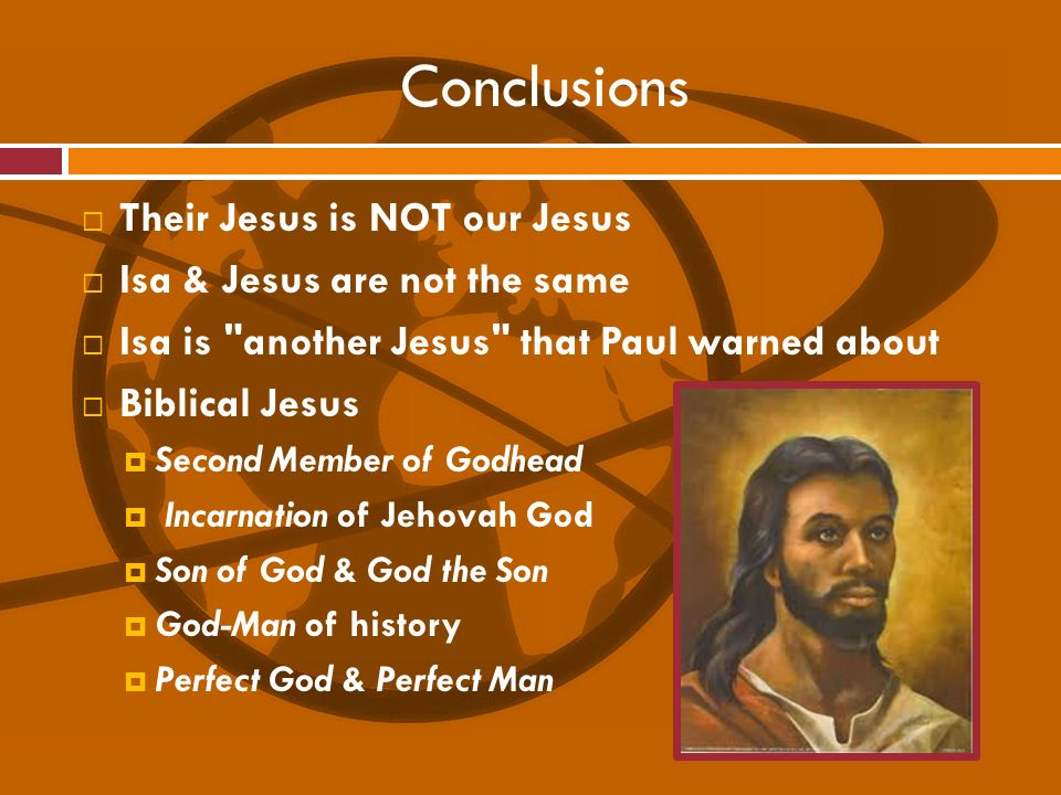 Conclusions Their Jesus is NOT our Jesus Isa & Jesus are not the same