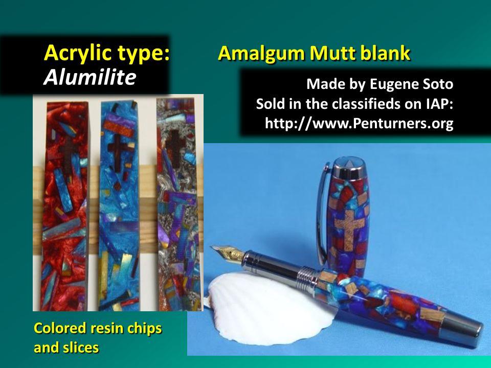 Acrylic type: Alumilite Amalgum Mutt blank Made by Eugene Soto