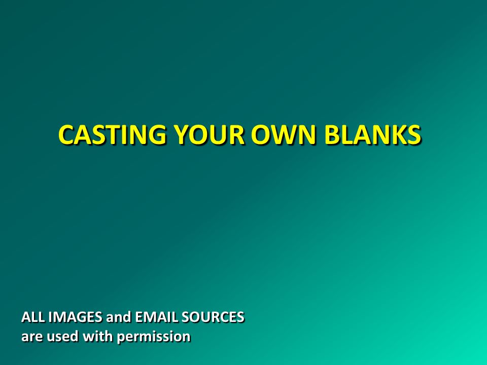 CASTING YOUR OWN BLANKS