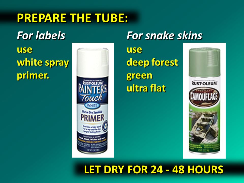 PREPARE THE TUBE: For labels For snake skins LET DRY FOR 24 - 48 HOURS