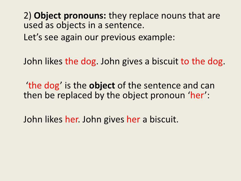 2) Object pronouns: they replace nouns that are used as objects in a sentence.
