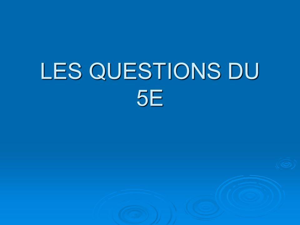 LES QUESTIONS DU 5E