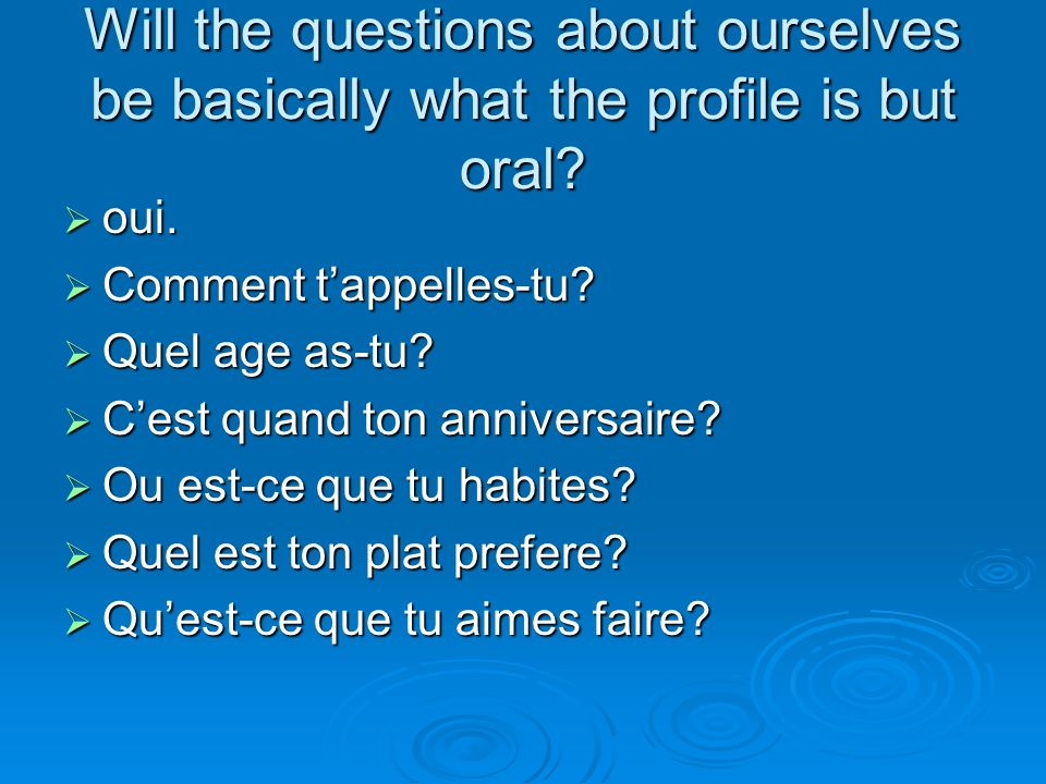 Will the questions about ourselves be basically what the profile is but oral