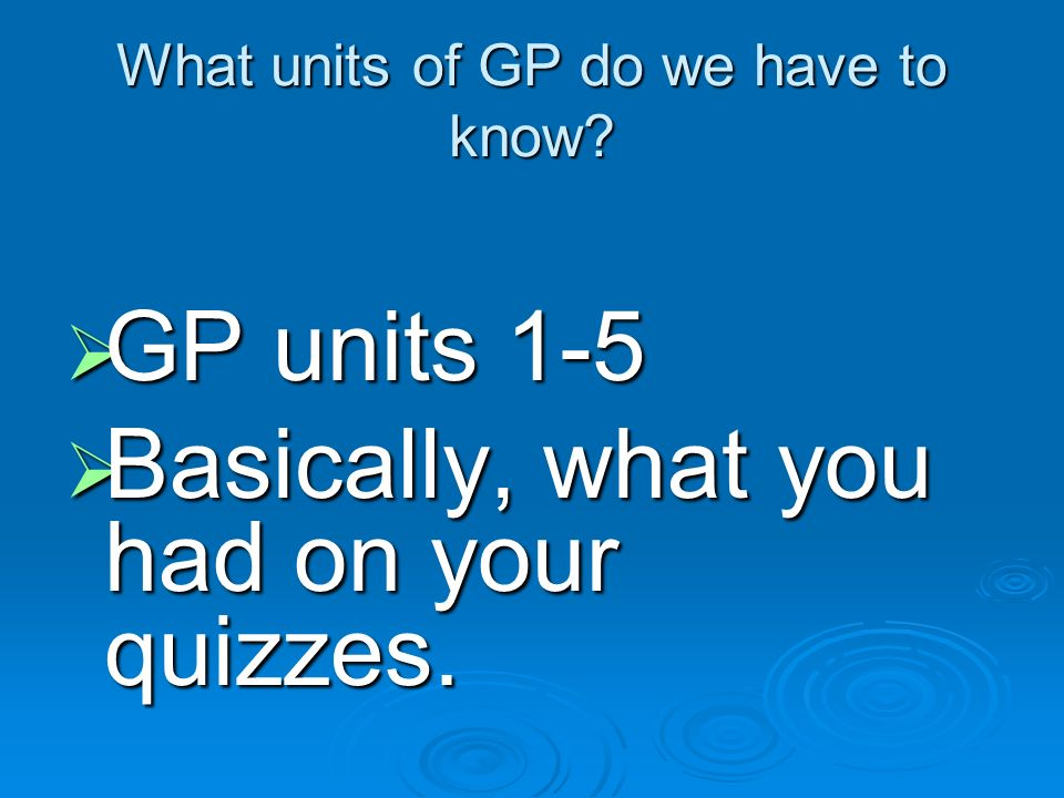 What units of GP do we have to know