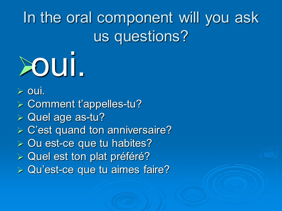 In the oral component will you ask us questions