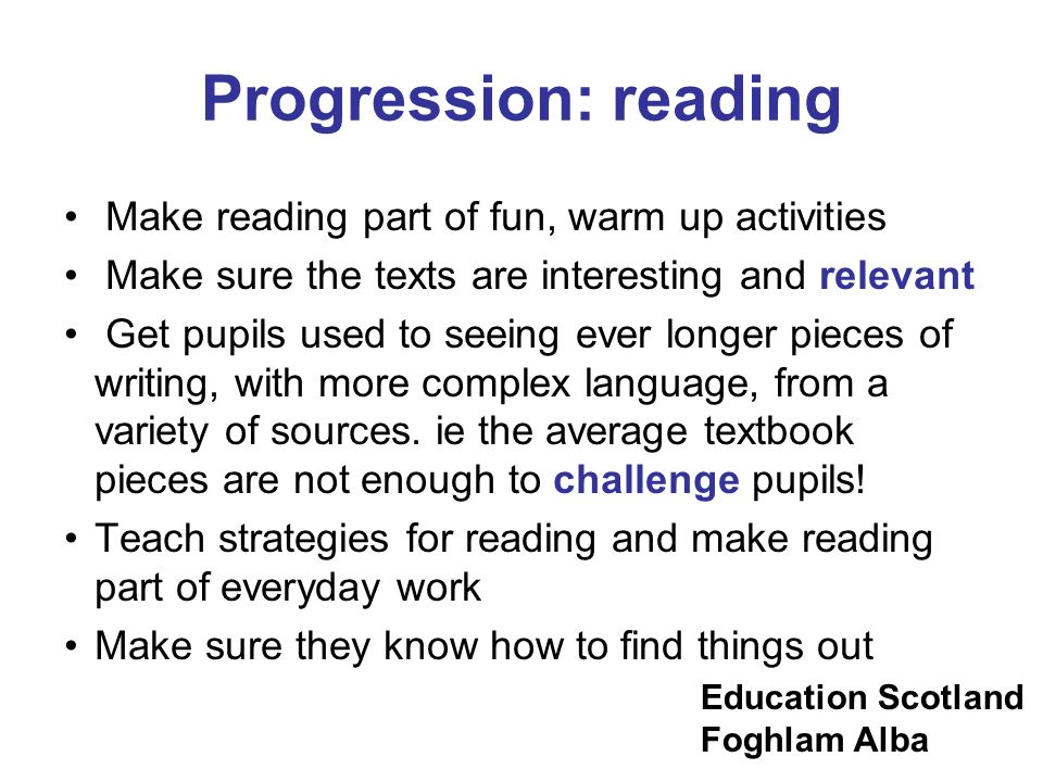 Progression: reading Make reading part of fun, warm up activities