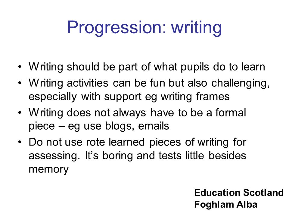 Progression: writing Writing should be part of what pupils do to learn