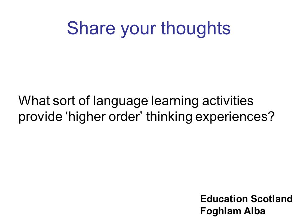 Share your thoughts What sort of language learning activities provide 'higher order' thinking experiences