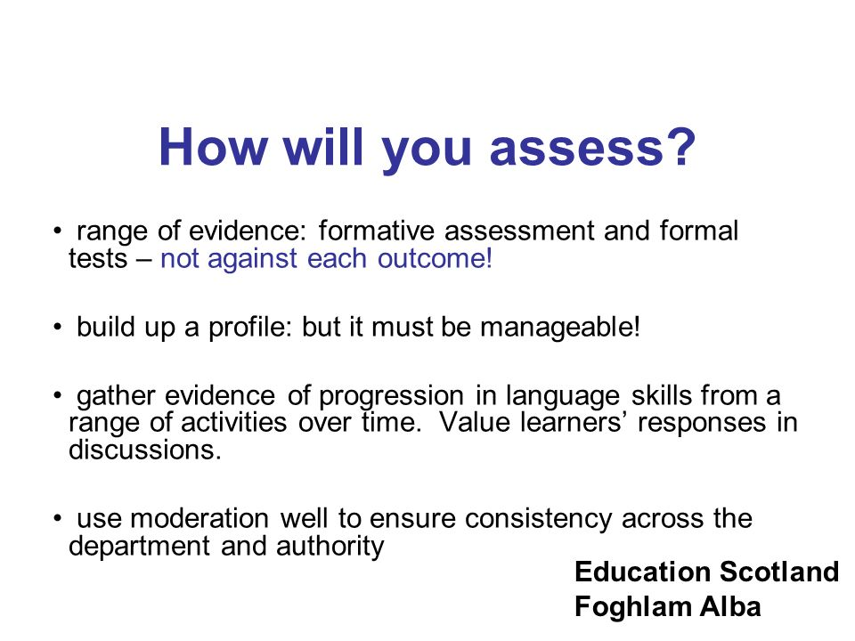 How will you assess range of evidence: formative assessment and formal tests – not against each outcome!