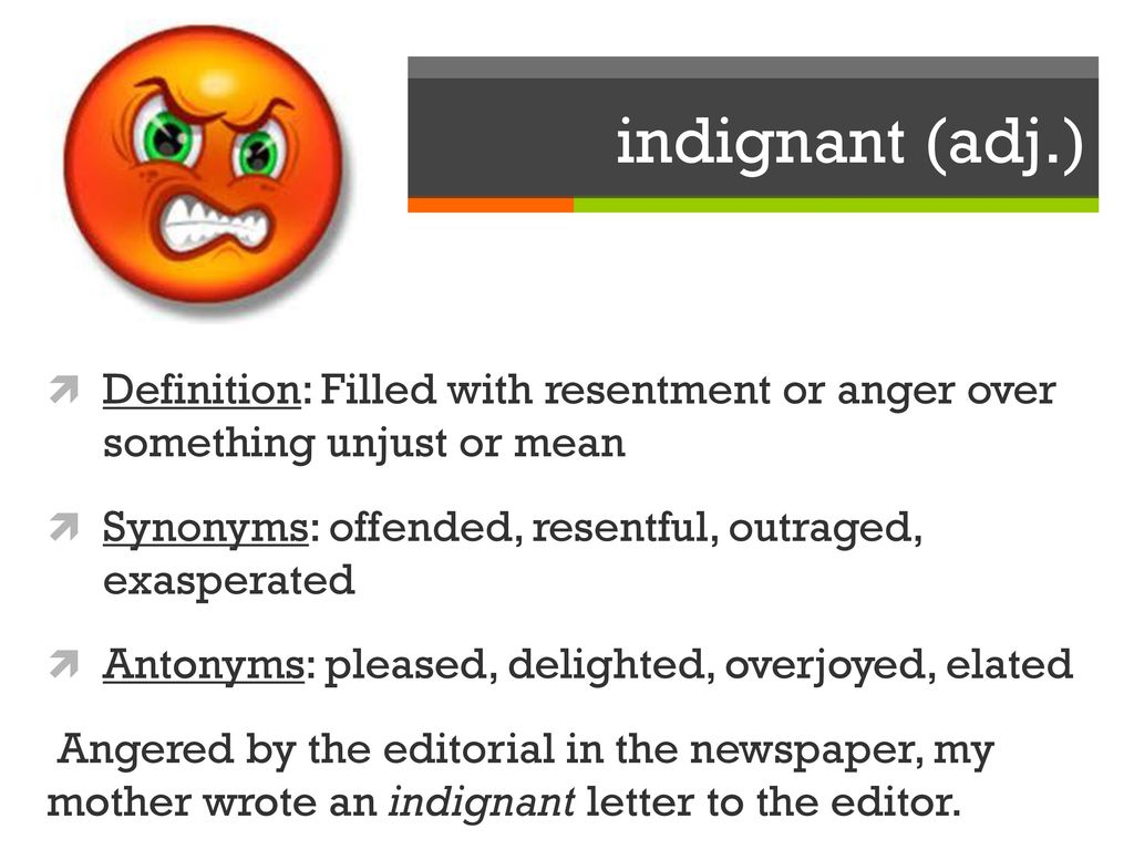 Definition: Filled With Resentment Or Anger Over Something Unjust Or