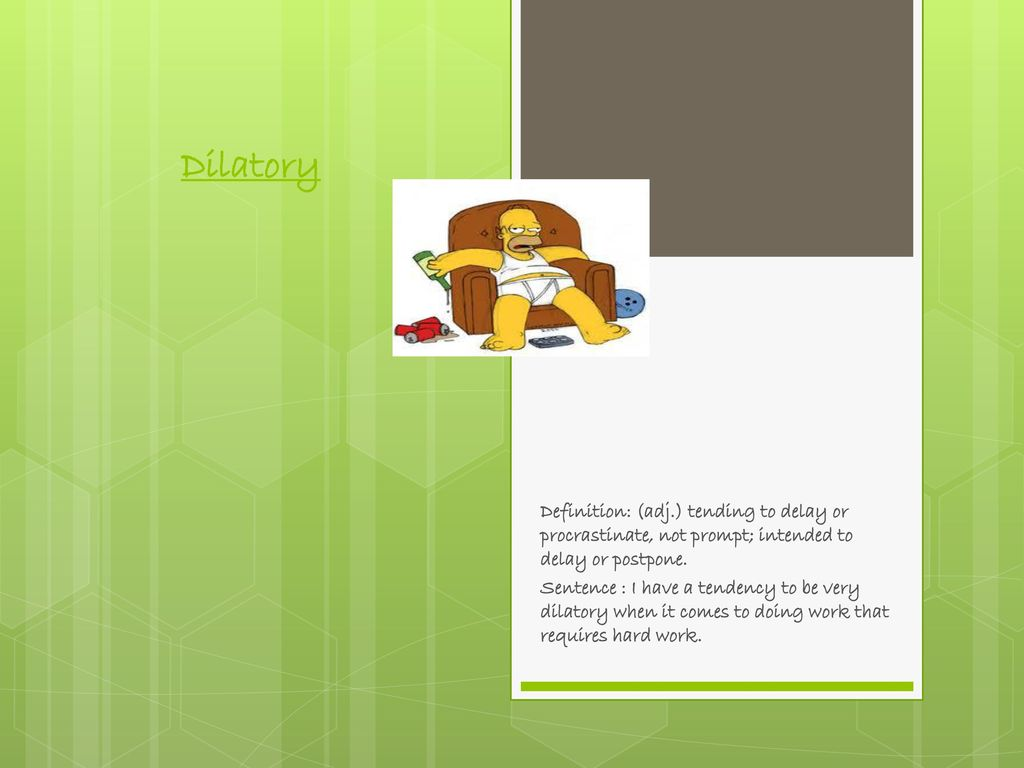 15 Dilatory Definition: ...