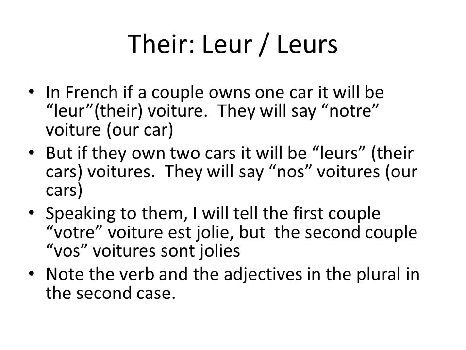 Their: Leur / Leurs In French if a couple owns one car it will be leur (their) voiture. They will say notre voiture (our car)