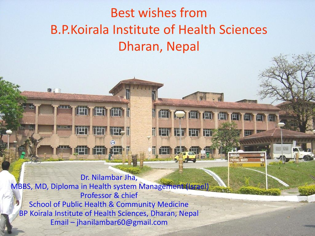 Best wishes from B P Koirala Institute of Health Sciences Dharan, Nepal Dr   Nilambar Jha, MBBS, MD, Diploma in Health system Management (Israel)  Professor