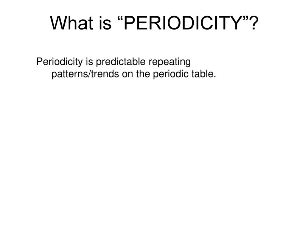 Section 53 periodicity trends ppt download what is periodicity periodicity is predictable repeating patternstrends on the periodic table objectives gamestrikefo Image collections