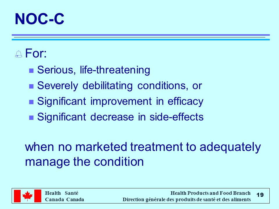 NOC-C For: Serious, life-threatening. Severely debilitating conditions, or. Significant improvement in efficacy.