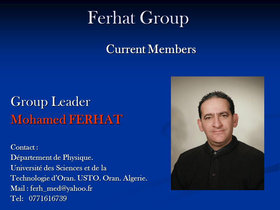 Ferhat Group Group Leader Mohamed FERHAT Current Members Contact :