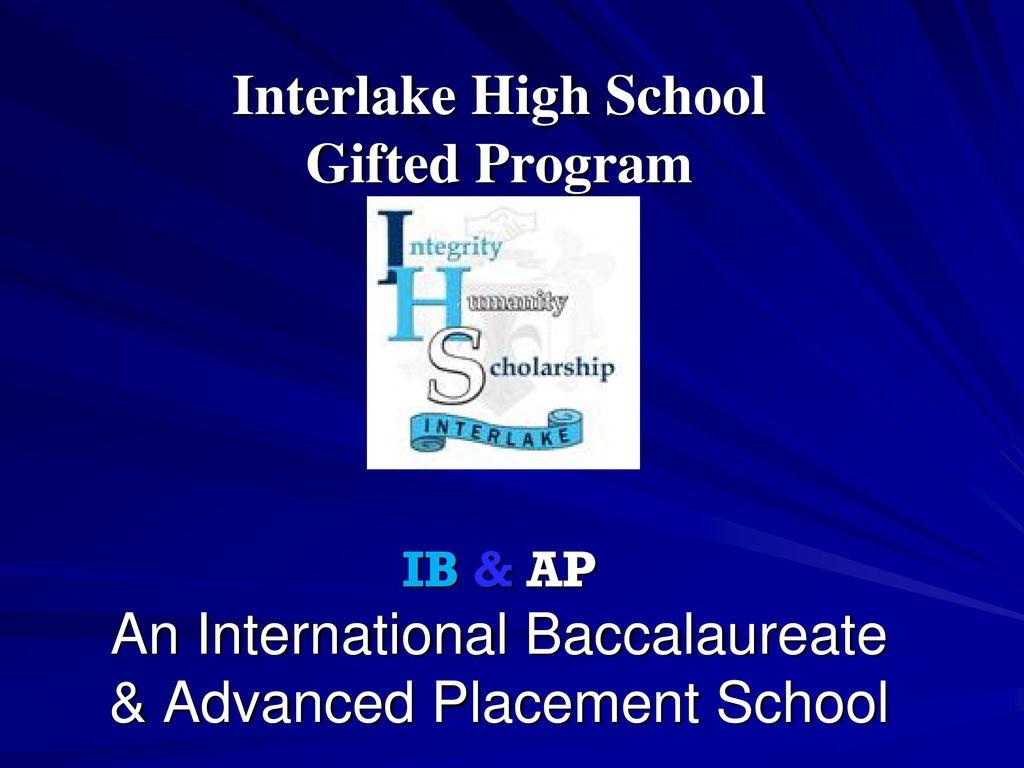 1 Interlake High School Gifted Program IB & AP An International Baccalaureate & Advanced Placement School