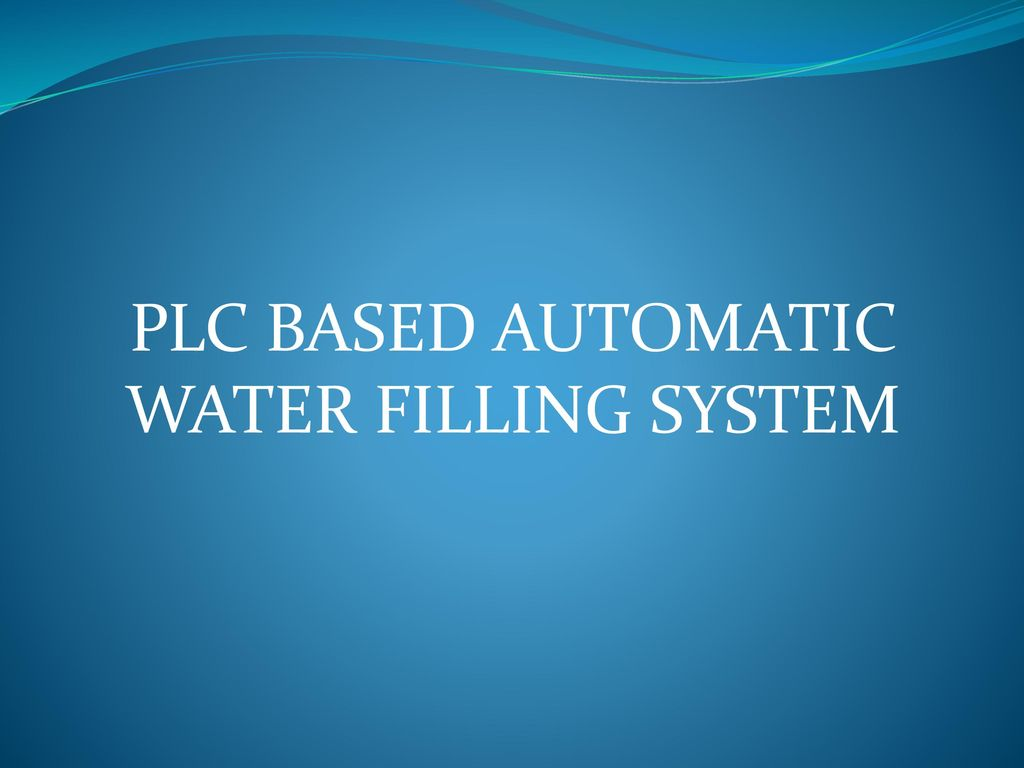 PLC BASED AUTOMATIC WATER FILLING SYSTEM