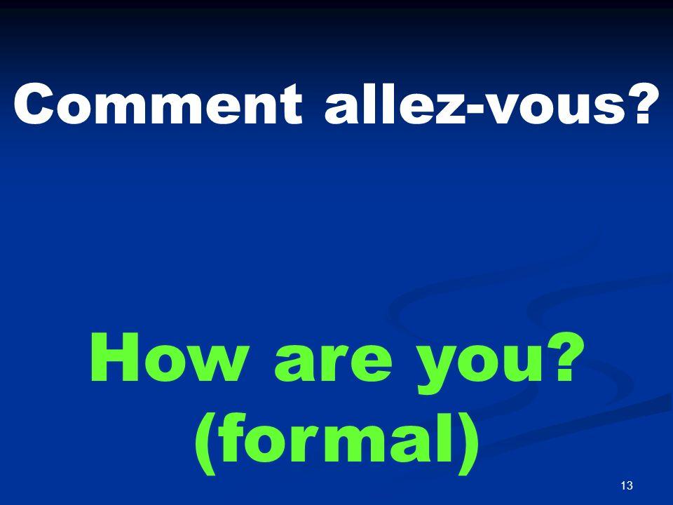 Comment vas-tu How are you (familiar)