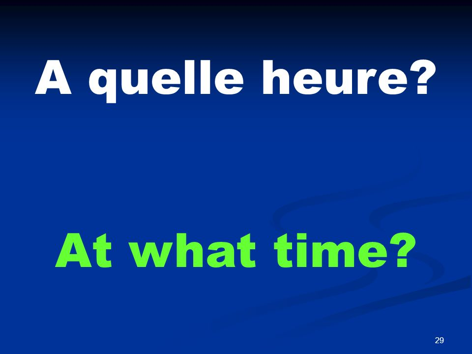 A une heure. At one o'clock.