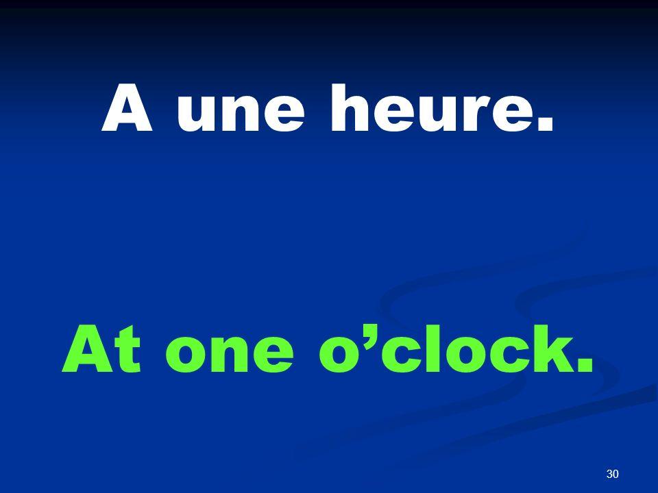 Il est deux heures. It is two o'clock.