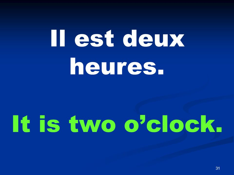 A deux heures. At two o'clock.
