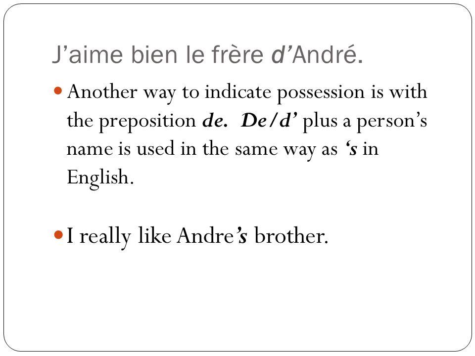 J'aime bien le frère d'André.