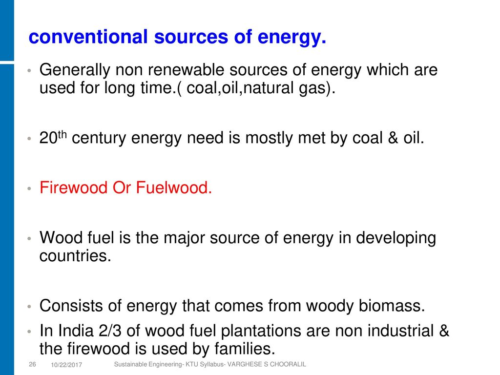 essay on conventional sources of energy There are 10 main different sources of energy that are used in the world to generate power while there are other sources being discovered all the time, none of them has reached the stage where they can be used to provide the power to help modern life go.