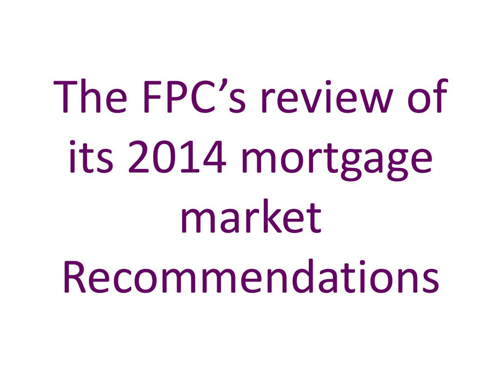 The FPC's review of its 2014 mortgage market Recommendations