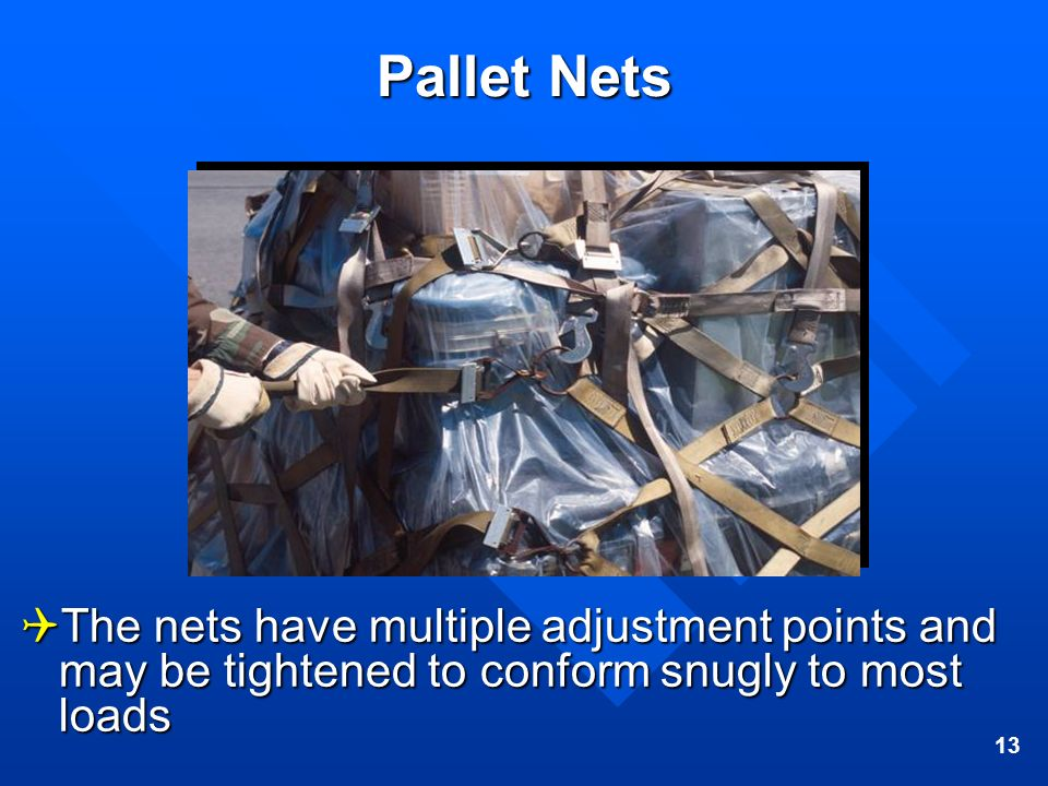 Pallet Nets The nets have multiple adjustment points and may be tightened to conform snugly to most loads.
