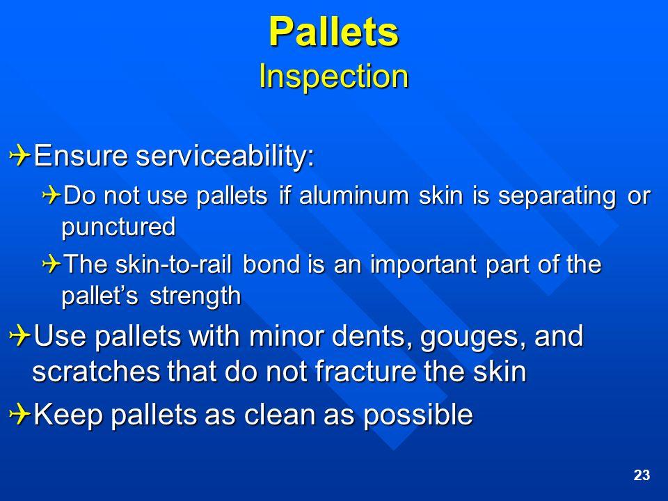 Pallets Inspection Ensure serviceability: