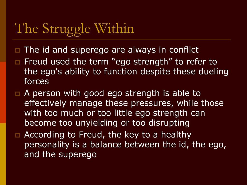 the struggles between id and superego Sigmund freud theory the id, ego and superego  sigmund freud theory: id  repulsed by reality, struggles[in] bringing about harmony among the forces and.