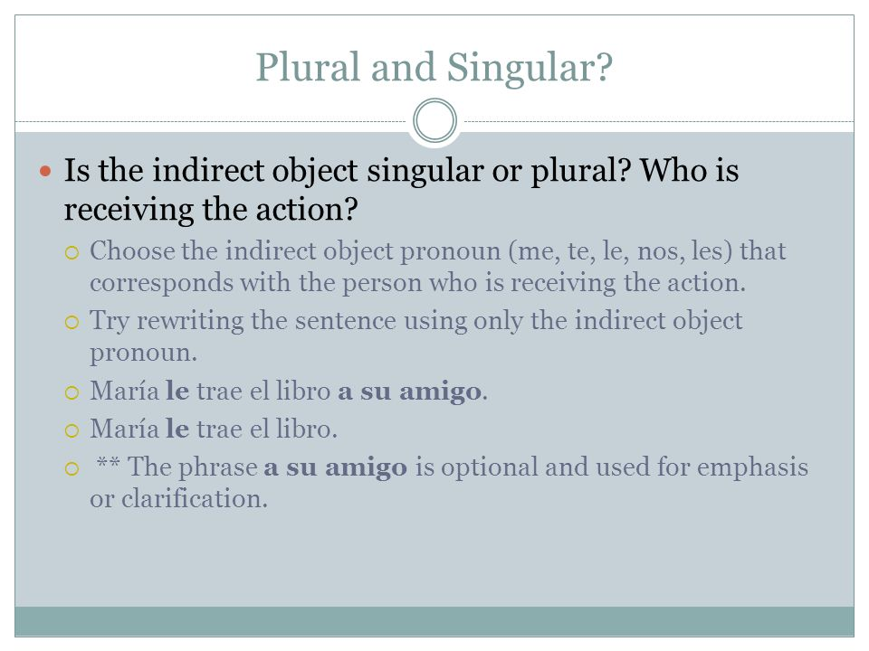 Plural and Singular Is the indirect object singular or plural Who is receiving the action