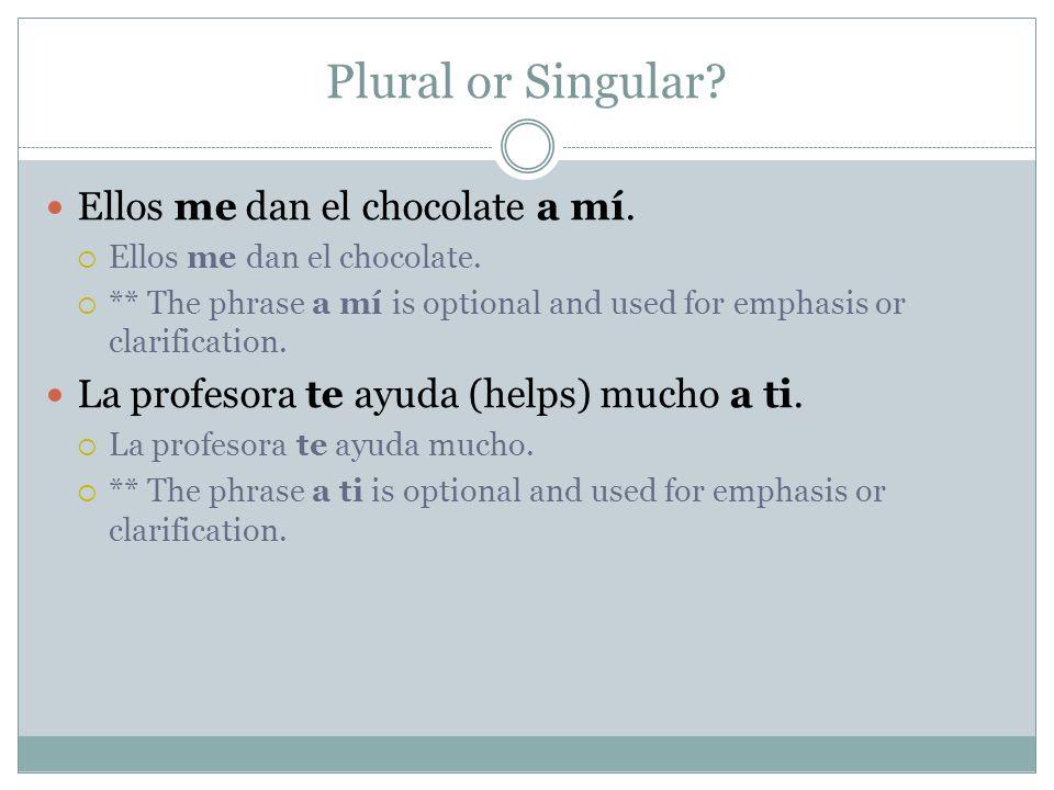 Plural or Singular Ellos me dan el chocolate a mí.