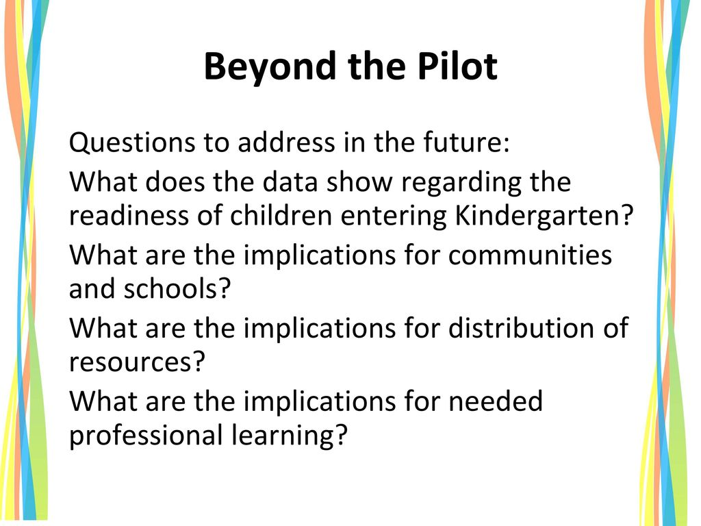 Beyond the Pilot Questions to address in the future: