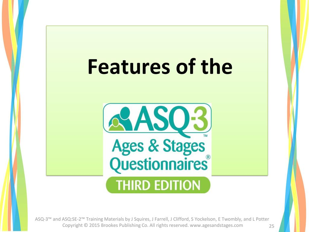 Features of the Have participants take out their 60-month ASQ-3 Questionnaire while reviewing features of ASQ-3.