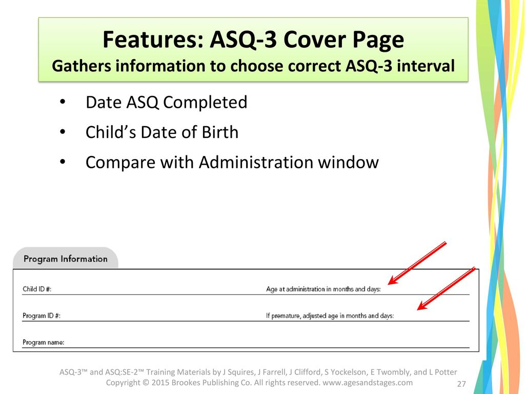 Features: ASQ-3 Cover Page Gathers information to choose correct ASQ-3 interval